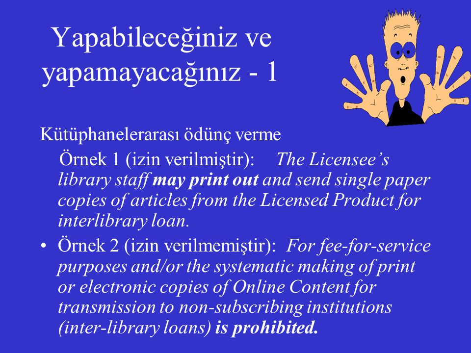 Yapabileceğiniz ve yapamayacağınız - 1 Kütüphanelerarası ödünç verme Örnek 1 (izin verilmiştir): The Licensee's library staff may print out and send s