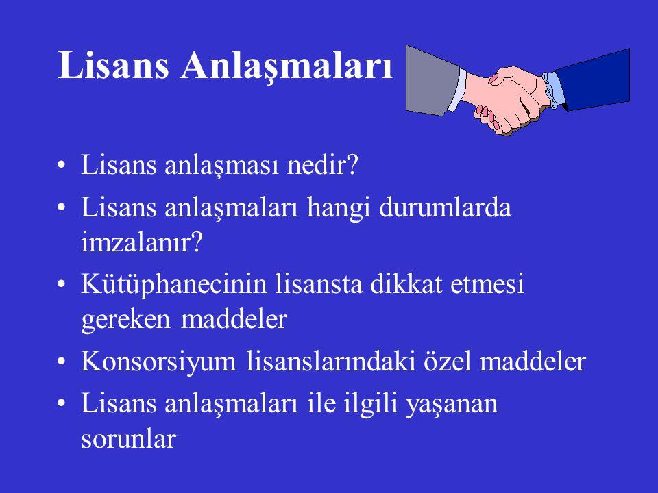Lisans Anlaşmaları Lisans anlaşması nedir? Lisans anlaşmaları hangi durumlarda imzalanır? Kütüphanecinin lisansta dikkat etmesi gereken maddeler Konso