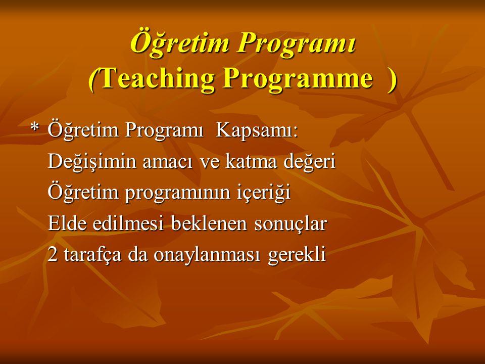 *Öğretim Programı Kapsamı: Değişimin amacı ve katma değeri Öğretim programının içeriği Elde edilmesi beklenen sonuçlar 2 tarafça da onaylanması gerekli Öğretim Programı (Teaching Programme )