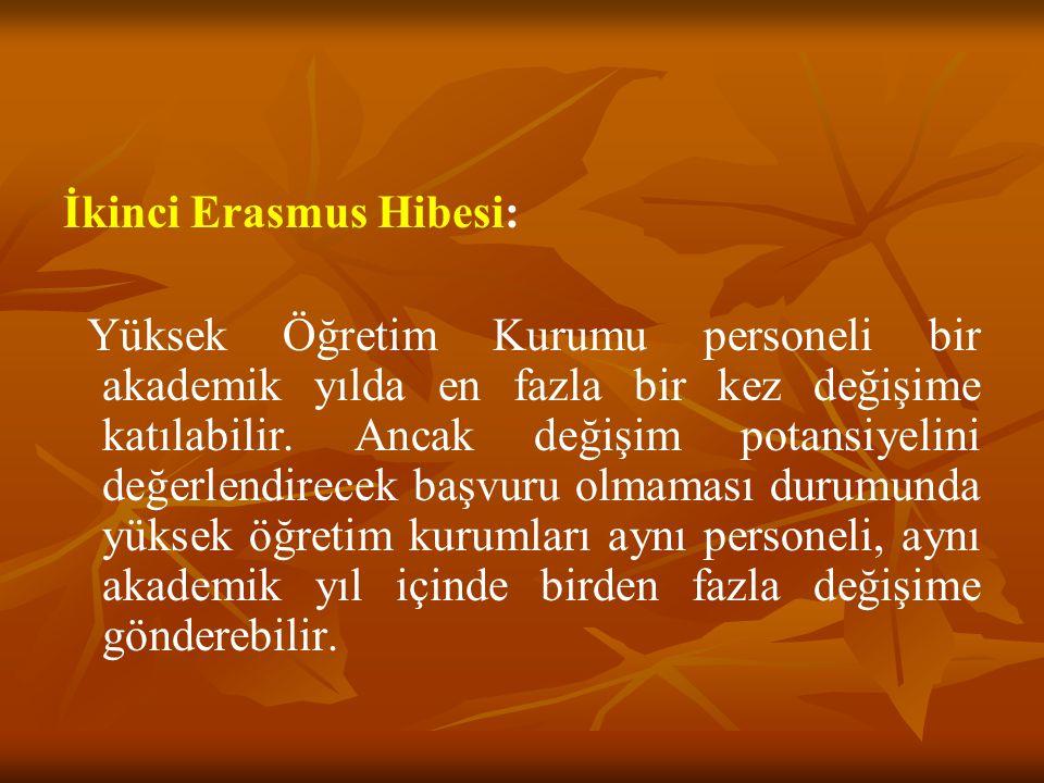 İkinci Erasmus Hibesi: Yüksek Öğretim Kurumu personeli bir akademik yılda en fazla bir kez değişime katılabilir.