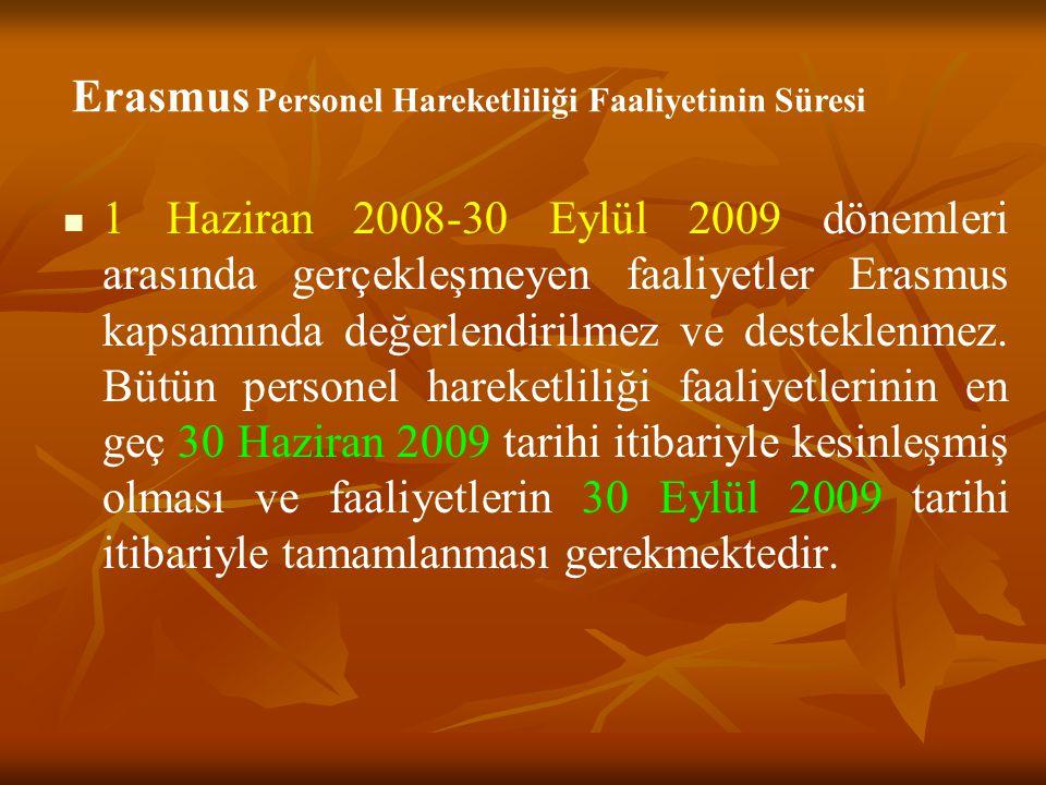 1 Haziran 2008-30 Eylül 2009 dönemleri arasında gerçekleşmeyen faaliyetler Erasmus kapsamında değerlendirilmez ve desteklenmez.