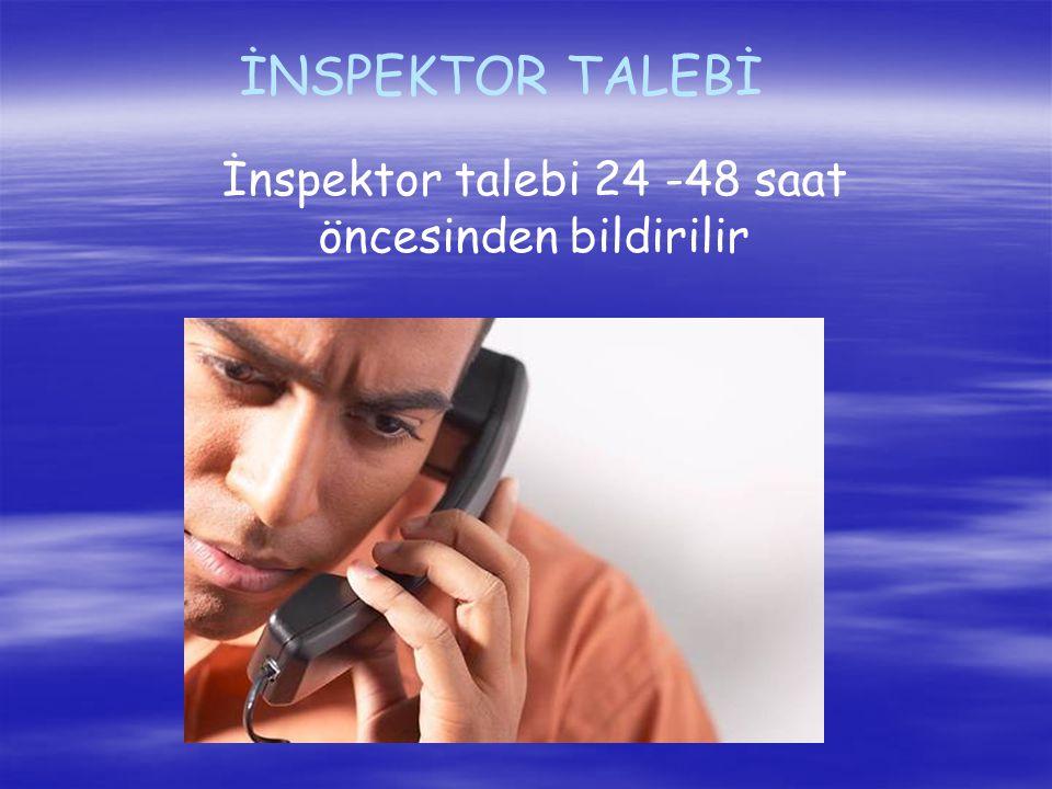 İNSPEKTOR TALEBİ İnspektor talebi 24 -48 saat öncesinden bildirilir