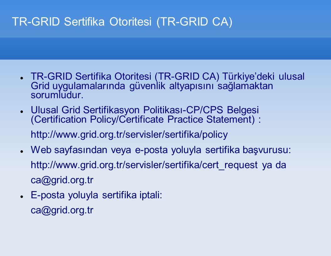 TR-GRID Sertifika Otoritesi (TR-GRID CA) TR-GRID Sertifika Otoritesi (TR-GRID CA) Türkiye'deki ulusal Grid uygulamalarında güvenlik altyapısını sağlam