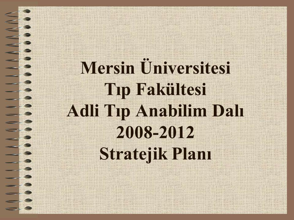 Mersin Üniversitesi Tıp Fakültesi Adli Tıp Anabilim Dalı 2008-2012 Stratejik Planı