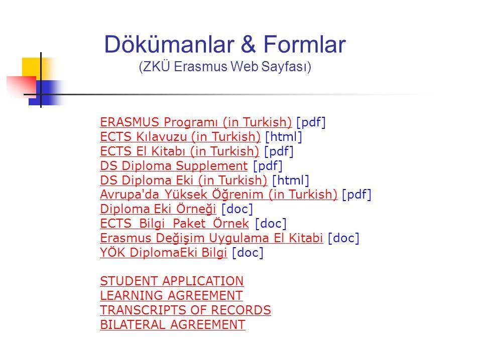 Documents ERASMUS Programı (in Turkish) [pdf]ERASMUS Programı (in Turkish) ECTS Kılavuzu (in Turkish) [html]ECTS Kılavuzu (in Turkish) ECTS El Kitabı