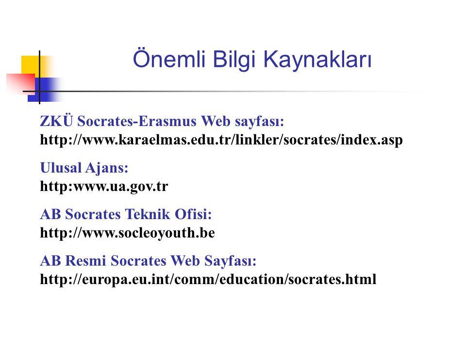 Önemli Bilgi Kaynakları ZKÜ Socrates-Erasmus Web sayfası: http://www.karaelmas.edu.tr/linkler/socrates/index.asp Ulusal Ajans: http:www.ua.gov.tr AB S