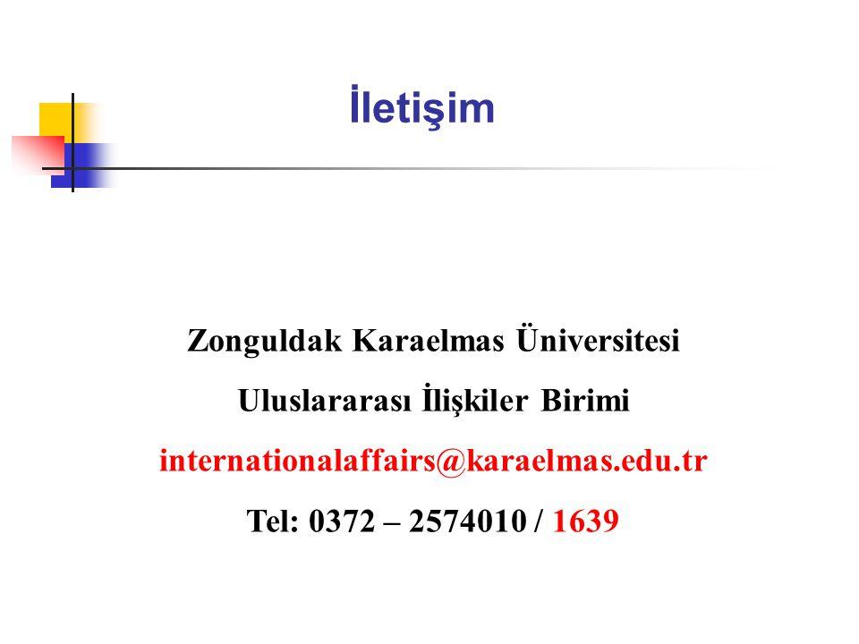 Zonguldak Karaelmas Üniversitesi Uluslararası İlişkiler Birimi internationalaffairs@karaelmas.edu.tr Tel: 0372 – 2574010 / 1639 İletişim