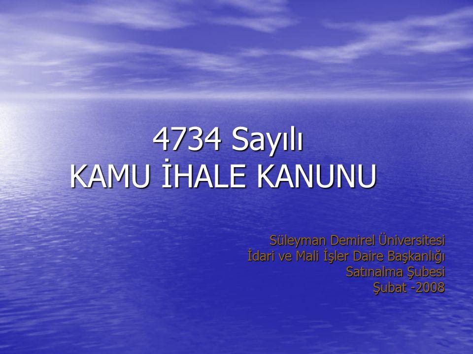 4734 Sayılı 4734 Sayılı KAMU İHALE KANUNU KAMU İHALE KANUNU Süleyman Demirel Üniversitesi İdari ve Mali İşler Daire Başkanlığı Satınalma Şubesi Şubat