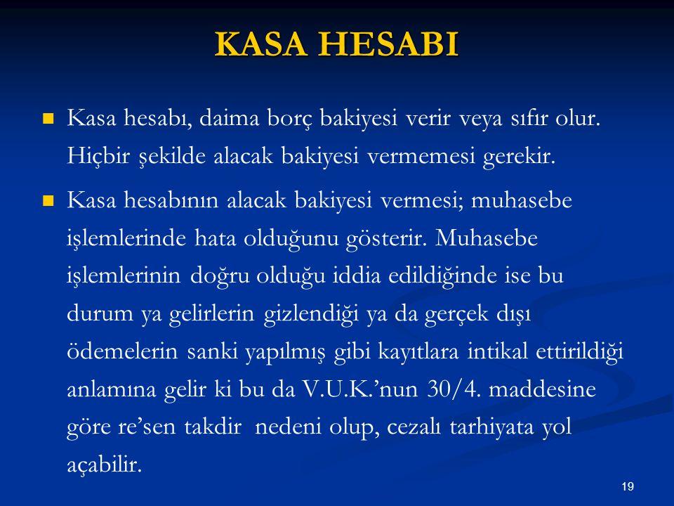 19 KASA HESABI Kasa hesabı, daima borç bakiyesi verir veya sıfır olur.