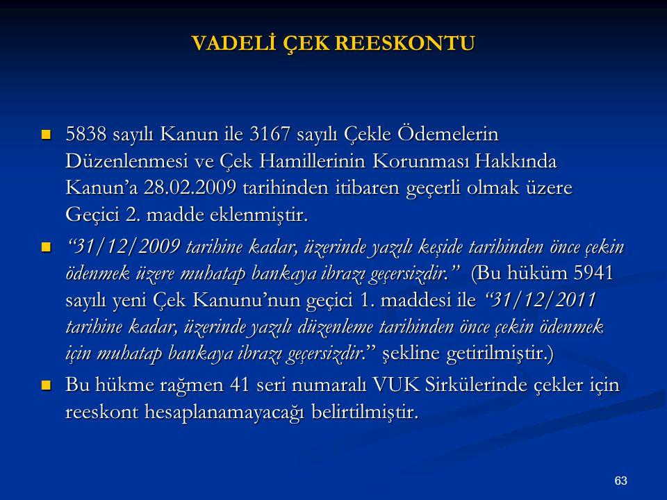 63 VADELİ ÇEK REESKONTU 5838 sayılı Kanun ile 3167 sayılı Çekle Ödemelerin Düzenlenmesi ve Çek Hamillerinin Korunması Hakkında Kanun'a 28.02.2009 tari