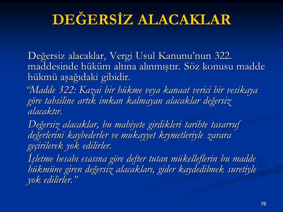 76 DEĞERSİZ ALACAKLAR Değersiz alacaklar, Vergi Usul Kanunu'nun 322.