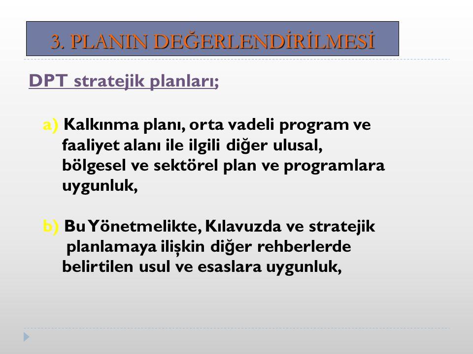 DPT stratejik planları; a) Kalkınma planı, orta vadeli program ve faaliyet alanı ile ilgili di ğ er ulusal, bölgesel ve sektörel plan ve programlara uygunluk, b) Bu Yönetmelikte, Kılavuzda ve stratejik planlamaya ilişkin di ğ er rehberlerde belirtilen usul ve esaslara uygunluk, 3.
