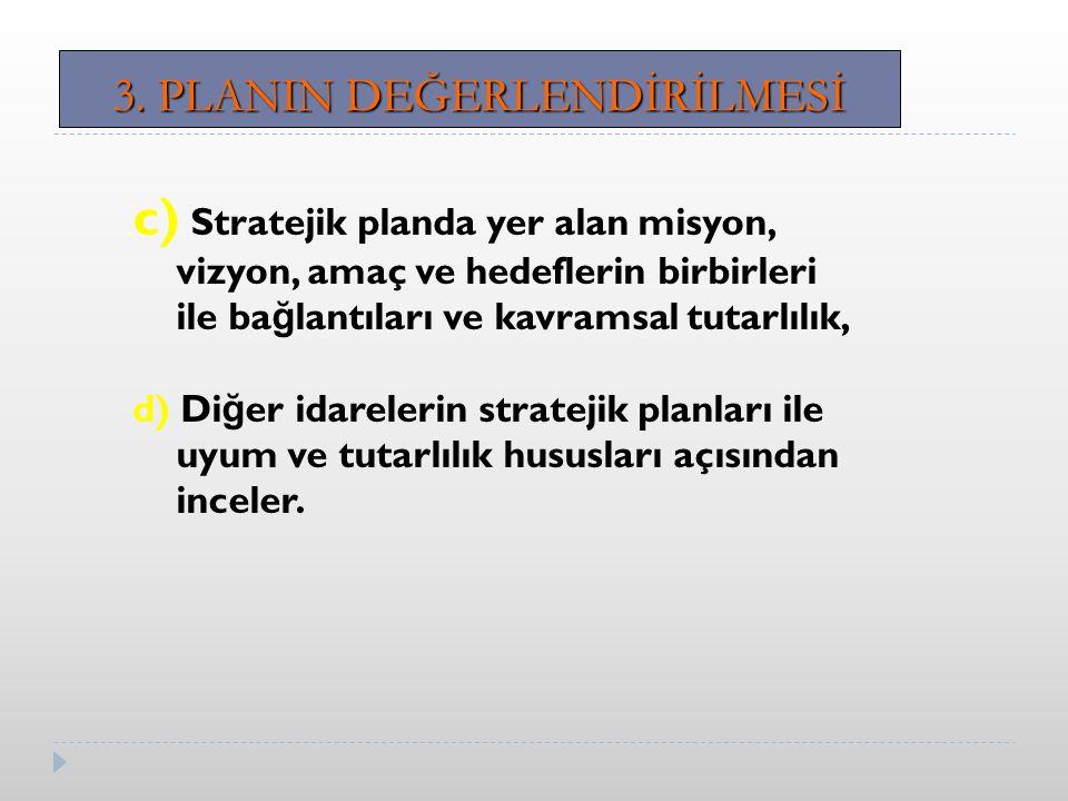 c) Stratejik planda yer alan misyon, vizyon, amaç ve hedeflerin birbirleri ile ba ğ lantıları ve kavramsal tutarlılık, d) Di ğ er idarelerin stratejik planları ile uyum ve tutarlılık hususları açısından inceler.