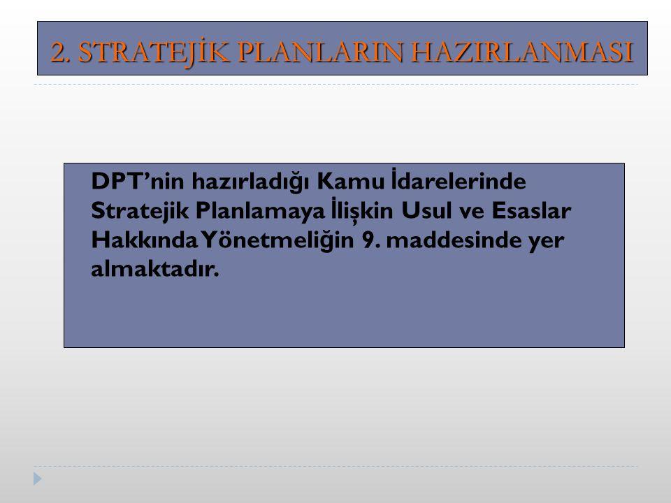 DPT'nin hazırladı ğ ı Kamu İ darelerinde Stratejik Planlamaya İ lişkin Usul ve Esaslar Hakkında Yönetmeli ğ in 9.