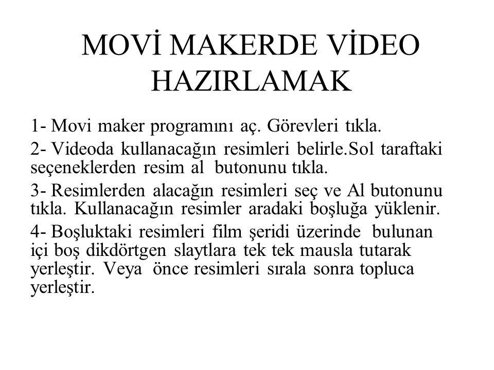 MOVİ MAKERDE VİDEO HAZIRLAMAK 1- Movi maker programını aç. Görevleri tıkla. 2- Videoda kullanacağın resimleri belirle.Sol taraftaki seçeneklerden resi