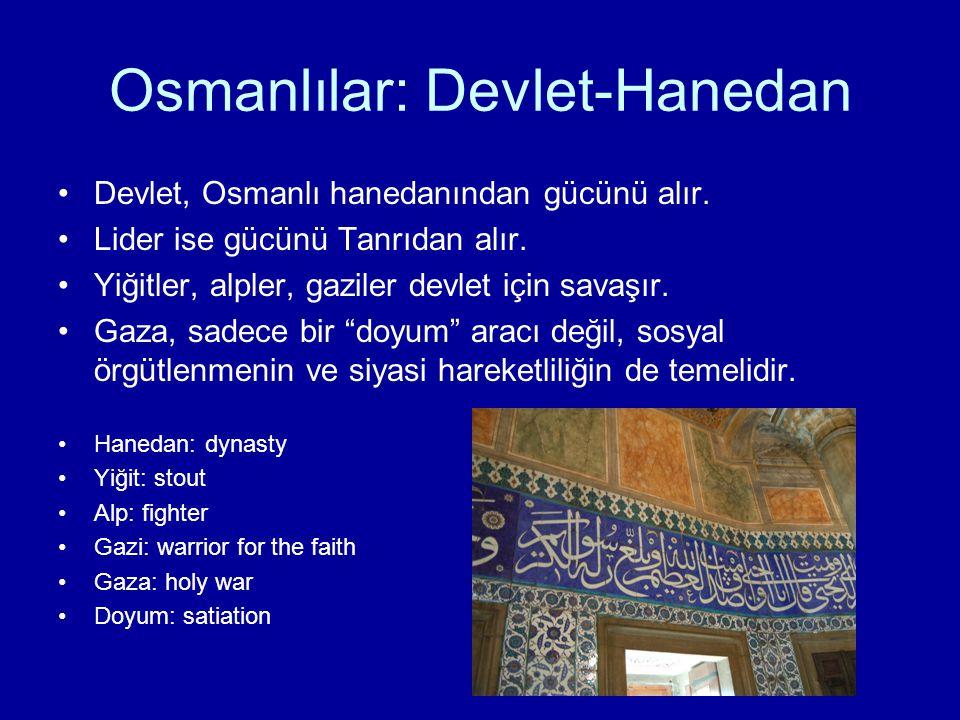 Osmanlılar: Devlet-Hanedan Devlet, Osmanlı hanedanından gücünü alır. Lider ise gücünü Tanrıdan alır. Yiğitler, alpler, gaziler devlet için savaşır. Ga