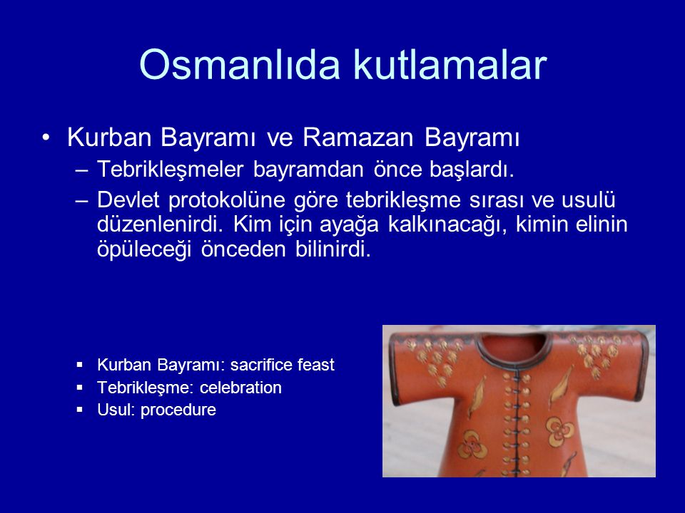 Osmanlıda kutlamalar Kurban Bayramı ve Ramazan Bayramı –Tebrikleşmeler bayramdan önce başlardı. –Devlet protokolüne göre tebrikleşme sırası ve usulü d