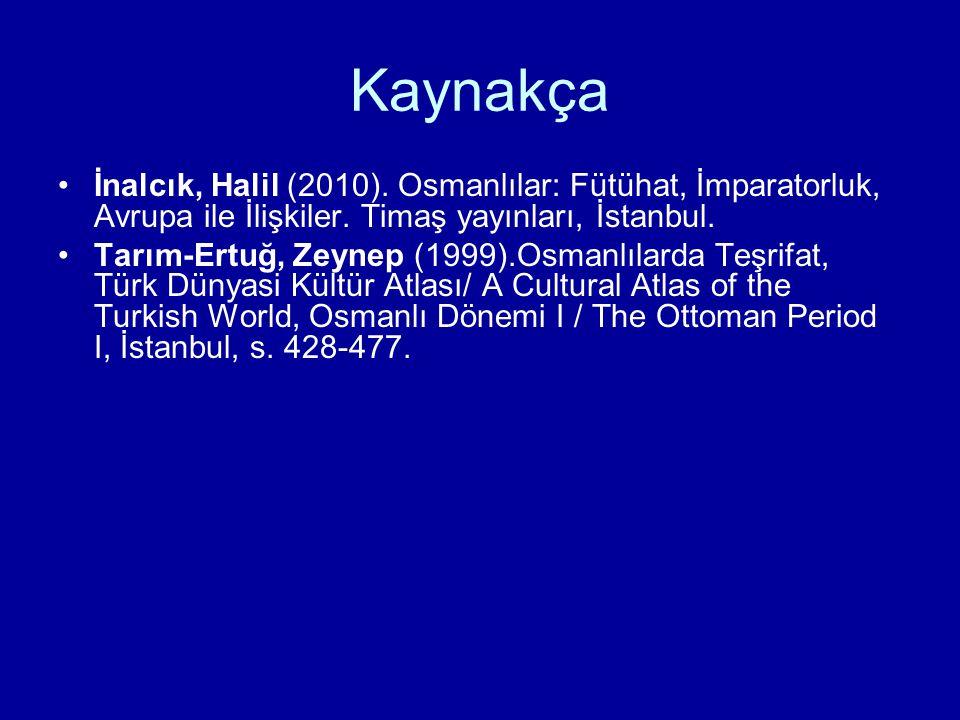 Kaynakça İnalcık, Halil (2010). Osmanlılar: Fütühat, İmparatorluk, Avrupa ile İlişkiler. Timaş yayınları, İstanbul. Tarım-Ertuğ, Zeynep (1999).Osmanlı