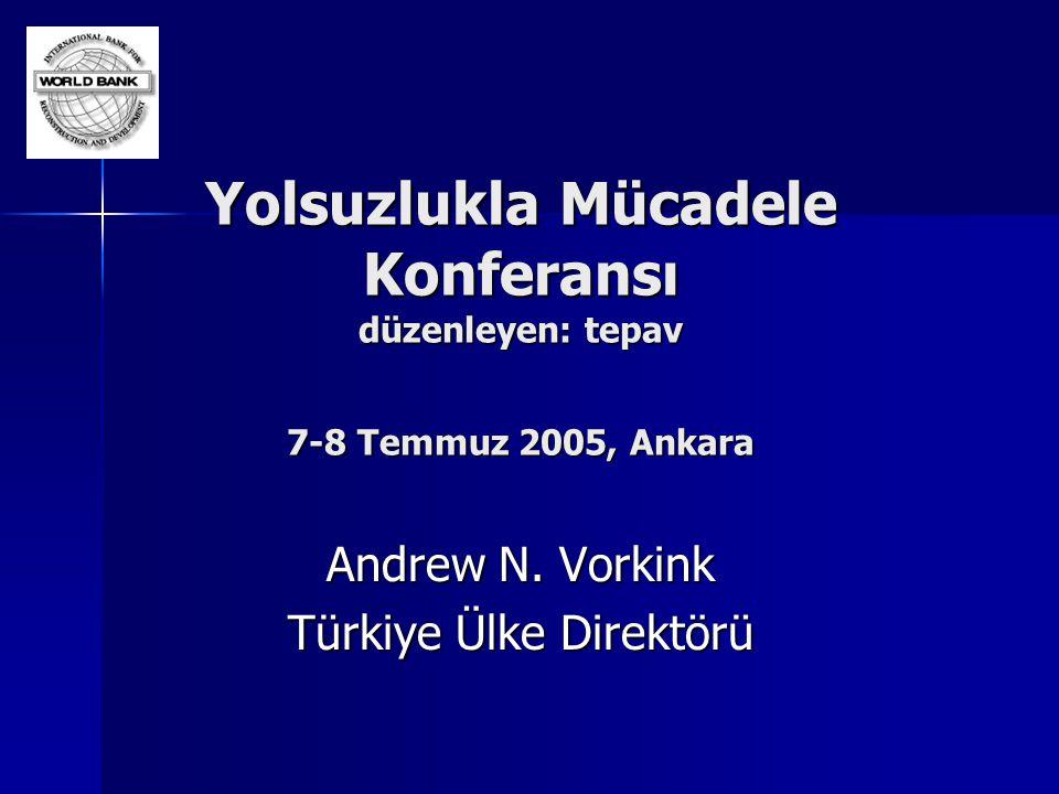 Yolsuzlukla Mücadele Konferansı düzenleyen: tepav 7-8 Temmuz 2005, Ankara Andrew N. Vorkink Türkiye Ülke Direktörü
