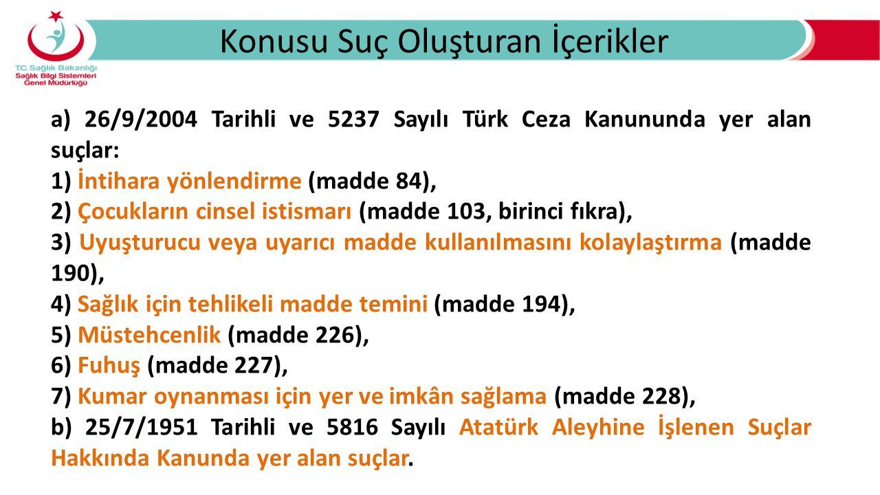 Konusu Suç Oluşturan İçerikler a) 26/9/2004 Tarihli ve 5237 Sayılı Türk Ceza Kanununda yer alan suçlar: 1) İntihara yönlendirme (madde 84), 2) Çocukla