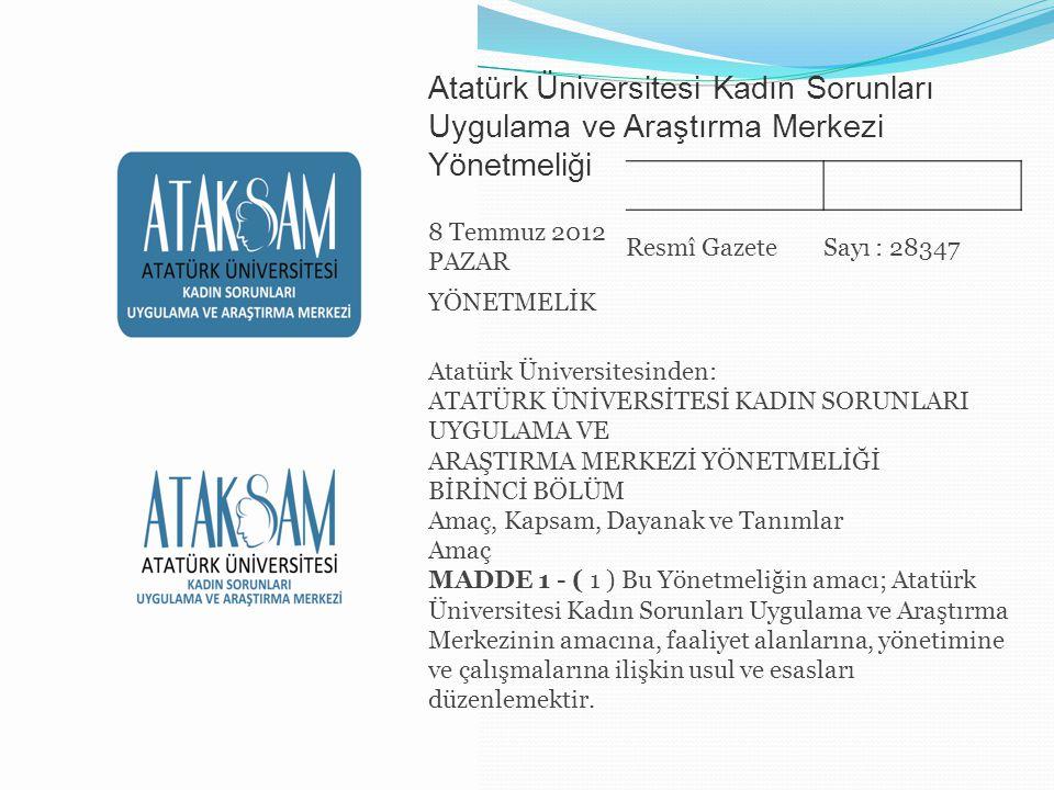 8 Temmuz 2012 PAZAR Resmî GazeteSayı : 28347 YÖNETMELİK Atatürk Üniversitesinden: ATATÜRK ÜNİVERSİTESİ KADIN SORUNLARI UYGULAMA VE ARAŞTIRMA MERKEZİ Y