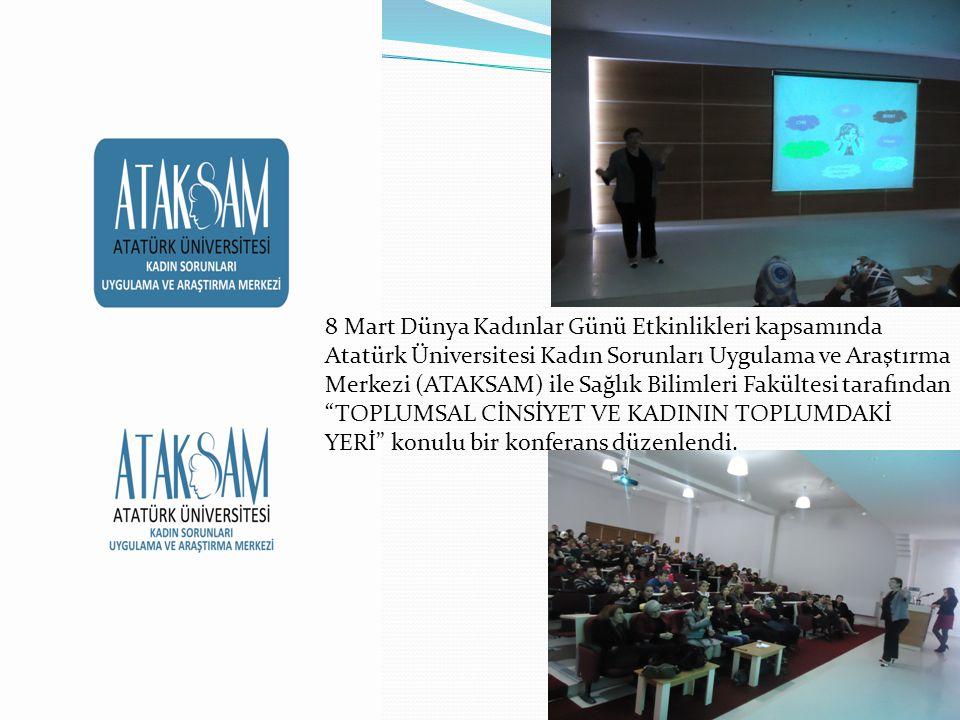 8 Mart Dünya Kadınlar Günü Etkinlikleri kapsamında Atatürk Üniversitesi Kadın Sorunları Uygulama ve Araştırma Merkezi (ATAKSAM) ile Sağlık Bilimleri F