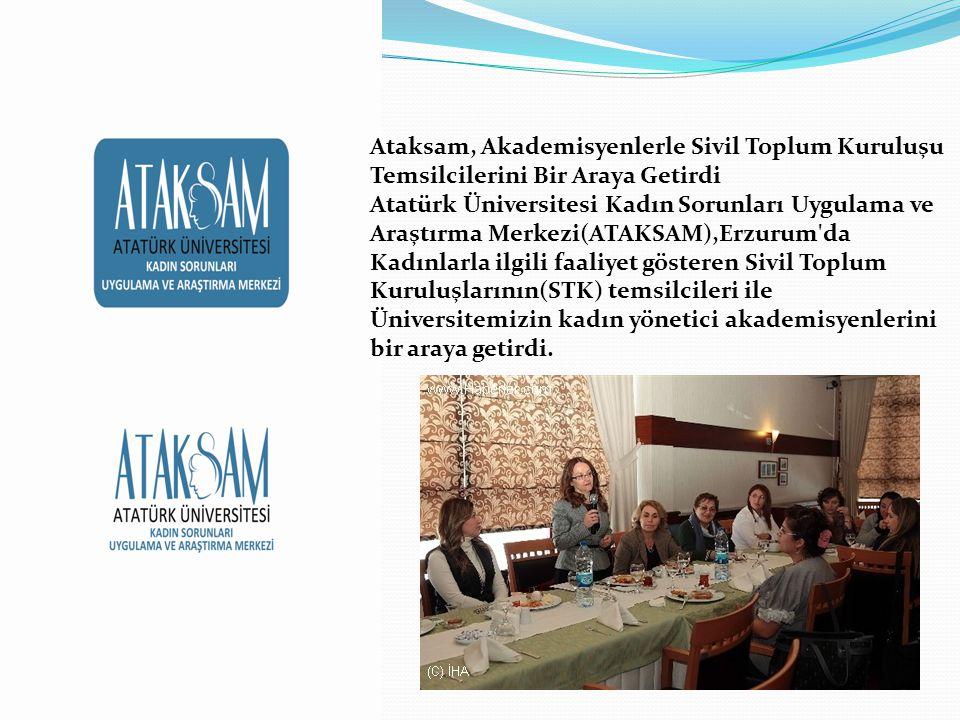 Ataksam, Akademisyenlerle Sivil Toplum Kuruluşu Temsilcilerini Bir Araya Getirdi Atatürk Üniversitesi Kadın Sorunları Uygulama ve Araştırma Merkezi(AT