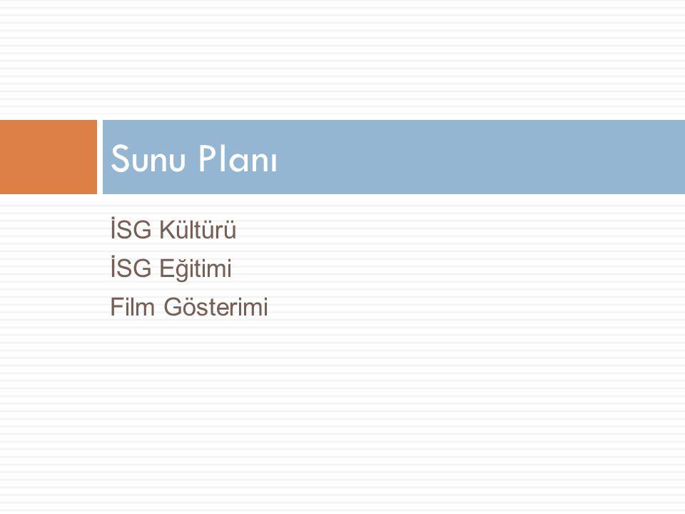 İSG Kültürü İSG Eğitimi Film Gösterimi Sunu Planı