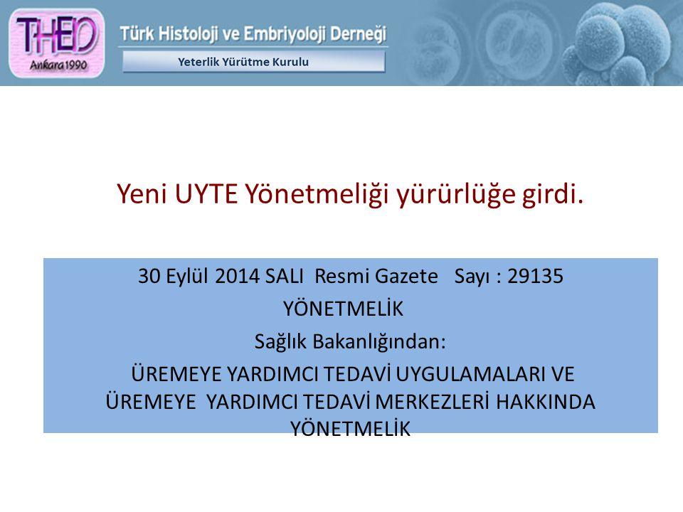 Yeni UYTE Yönetmeliği yürürlüğe girdi. 30 Eylül 2014 SALI Resmi Gazete Sayı : 29135 YÖNETMELİK Sağlık Bakanlığından: ÜREMEYE YARDIMCI TEDAVİ UYGULAMAL