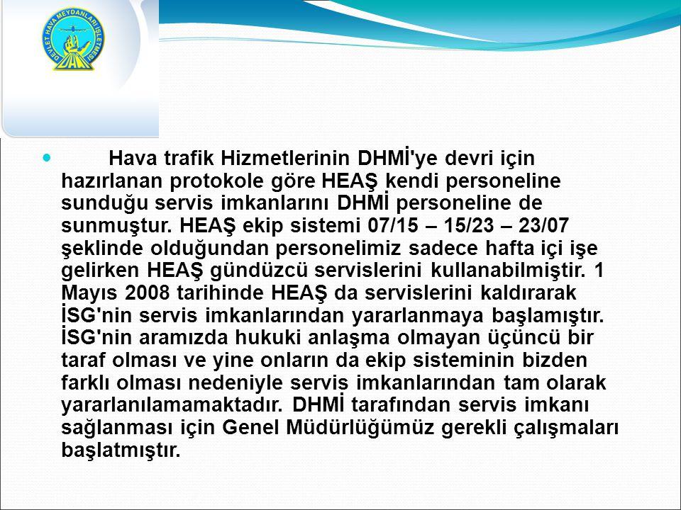 Hava trafik Hizmetlerinin DHMİ ye devri için hazırlanan protokole göre HEAŞ kendi personeline sunduğu servis imkanlarını DHMİ personeline de sunmuştur.