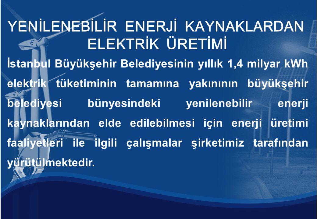 İstanbul Büyükşehir Belediyesinin yıllık 1,4 milyar kWh elektrik tüketiminin tamamına yakınının büyükşehir belediyesi bünyesindeki yenilenebilir enerj