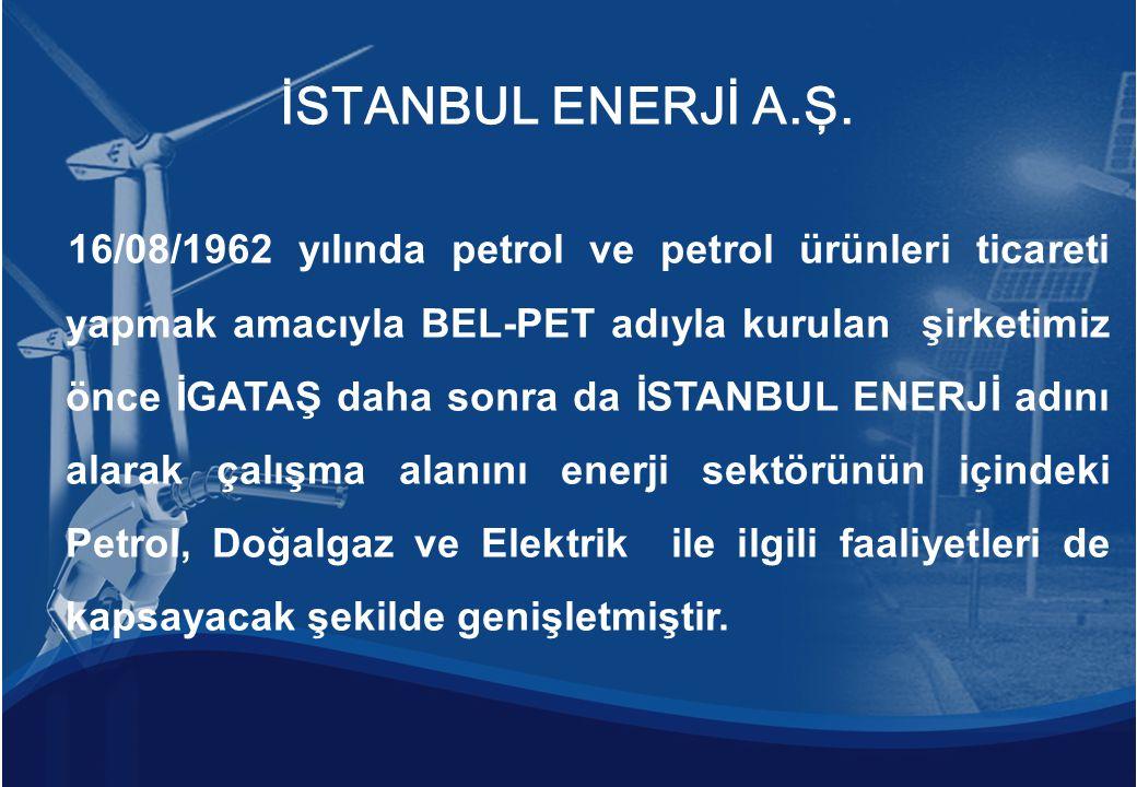 16/08/1962 yılında petrol ve petrol ürünleri ticareti yapmak amacıyla BEL-PET adıyla kurulan şirketimiz önce İGATAŞ daha sonra da İSTANBUL ENERJİ adın
