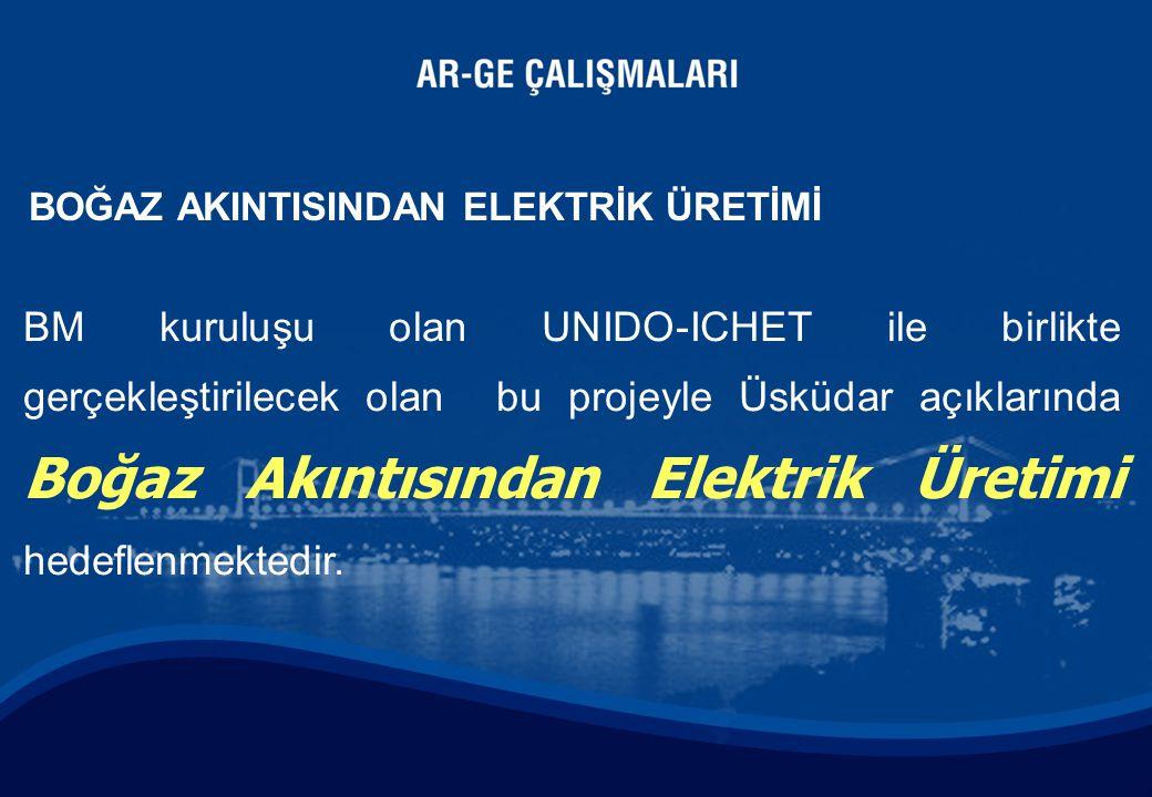 BM kuruluşu olan UNIDO-ICHET ile birlikte gerçekleştirilecek olan bu projeyle Üsküdar açıklarında Boğaz Akıntısından Elektrik Üretimi hedeflenmektedir