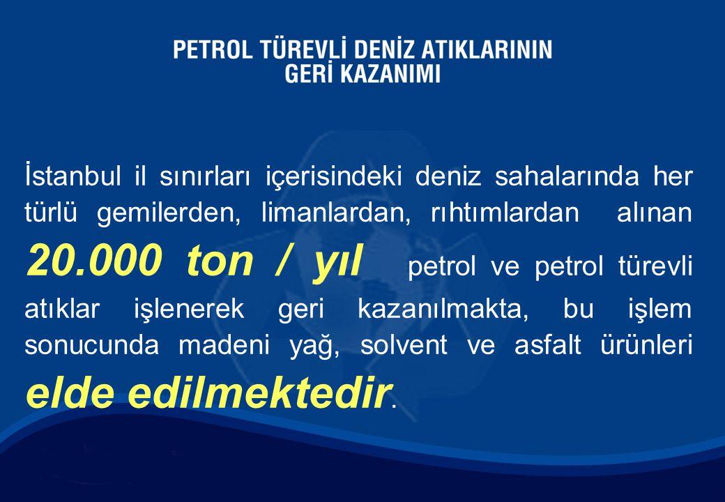 İstanbul il sınırları içerisindeki deniz sahalarında her türlü gemilerden, limanlardan, rıhtımlardan alınan 20.000 ton / yıl petrol ve petrol türevli