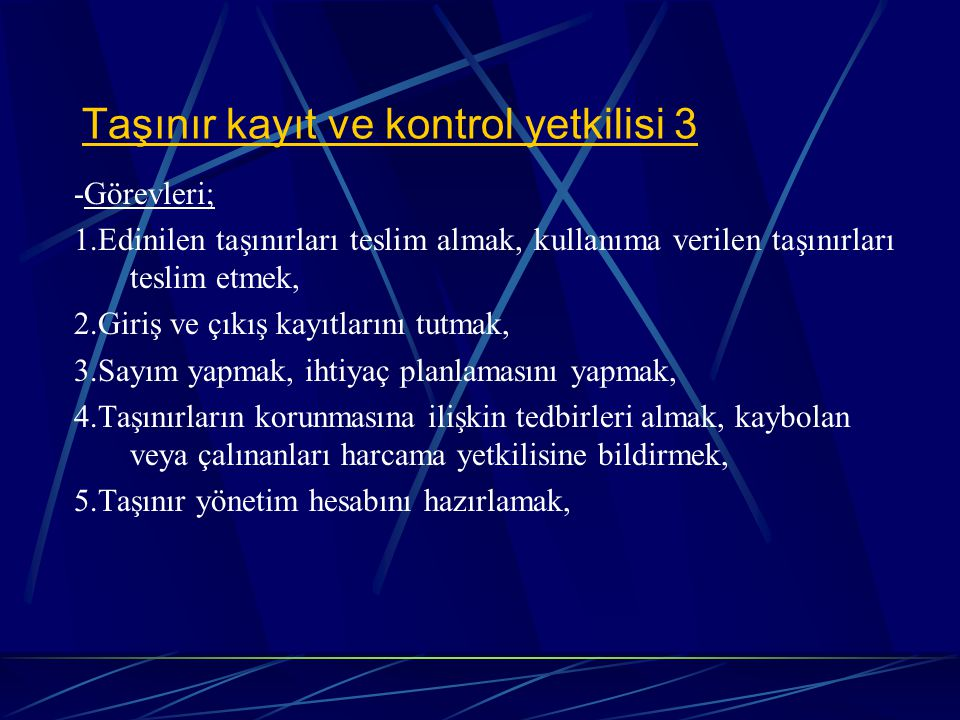 Taşınır kayıt ve kontrol yetkilisi 3 -Görevleri; 1.Edinilen taşınırları teslim almak, kullanıma verilen taşınırları teslim etmek, 2.Giriş ve çıkış kay