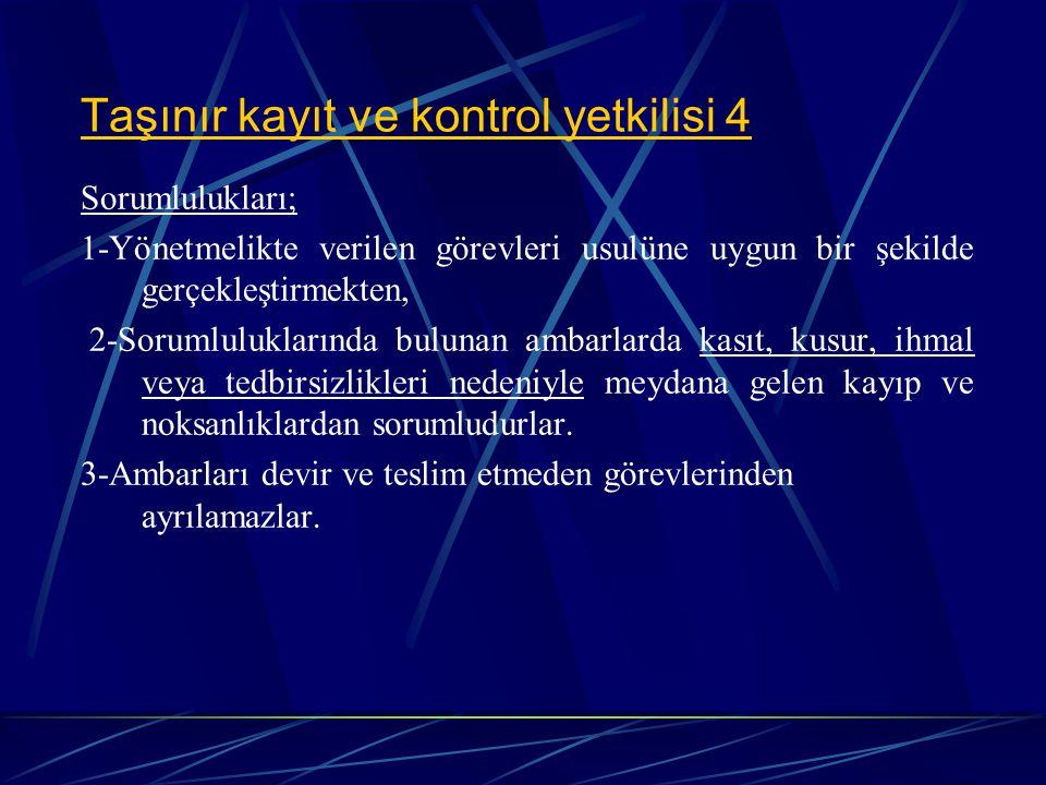 Taşınır kayıt ve kontrol yetkilisi 4 Sorumlulukları; 1-Yönetmelikte verilen görevleri usulüne uygun bir şekilde gerçekleştirmekten, 2-Sorumluluklarınd