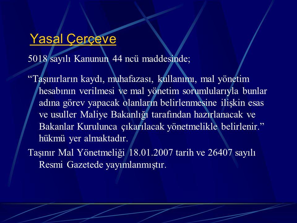 """Yasal Çerçeve 5018 sayılı Kanunun 44 ncü maddesinde; """"Taşınırların kaydı, muhafazası, kullanımı, mal yönetim hesabının verilmesi ve mal yönetim soruml"""