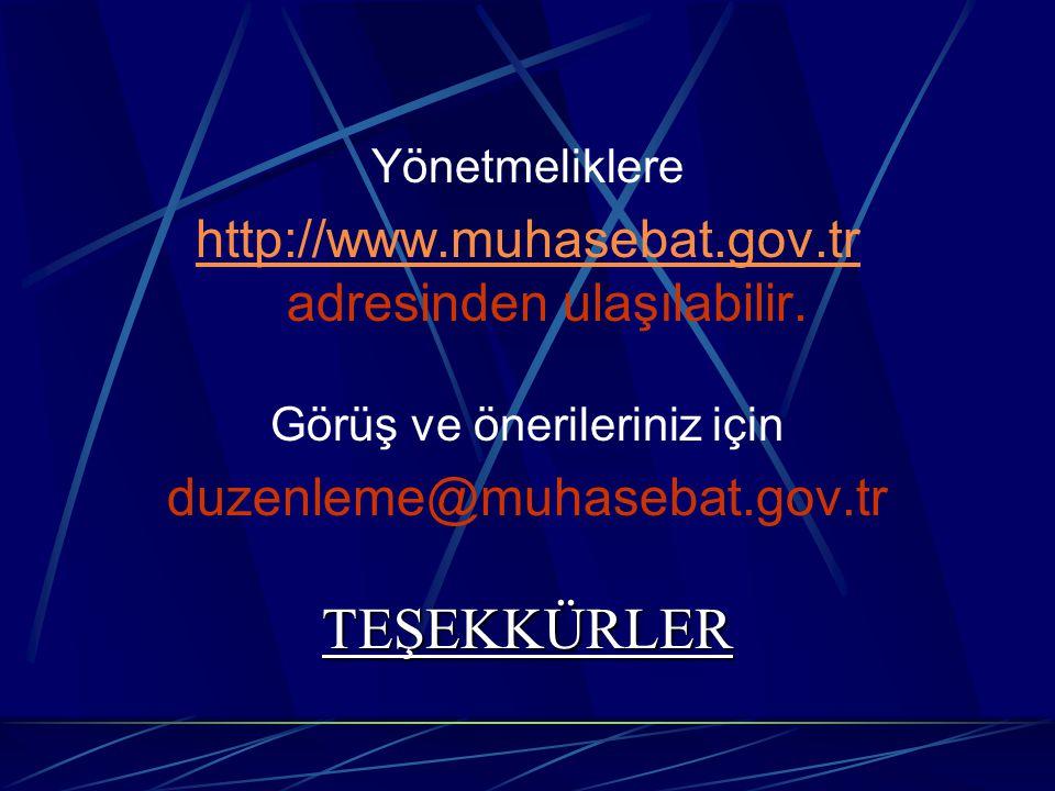 Yönetmeliklere http://www.muhasebat.gov.tr http://www.muhasebat.gov.tr adresinden ulaşılabilir. Görüş ve önerileriniz için duzenleme@muhasebat.gov.trT