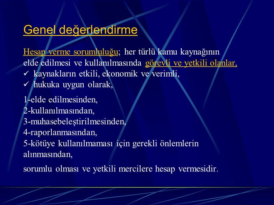 Genel değerlendirme Hesap verme sorumluluğu; her türlü kamu kaynağının elde edilmesi ve kullanılmasında görevli ve yetkili olanlar, kaynakların etkili