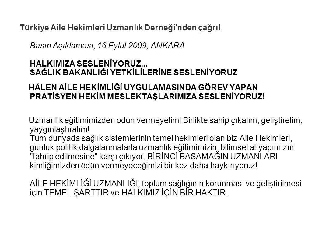 Türkiye Aile Hekimleri Uzmanlık Derneği'nden çağrı! Basın Açıklaması, 16 Eylül 2009, ANKARA HALKIMIZA SESLENİYORUZ... SAĞLIK BAKANLIĞI YETKİLİLERİNE S
