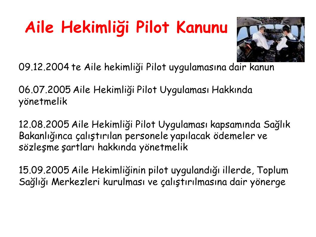09.12.2004 te Aile hekimliği Pilot uygulamasına dair kanun 06.07.2005 Aile Hekimliği Pilot Uygulaması Hakkında yönetmelik 12.08.2005 Aile Hekimliği Pi