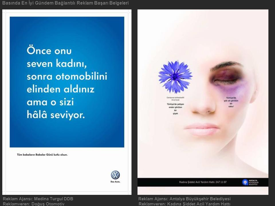 Basında En İyi Gündem Bağlantılı Reklam Başarı Belgeleri Reklam Ajansı: Medina Turgul DDB Reklam Ajansı: Antalya Büyükşehir Belediyesi Reklamveren: Do