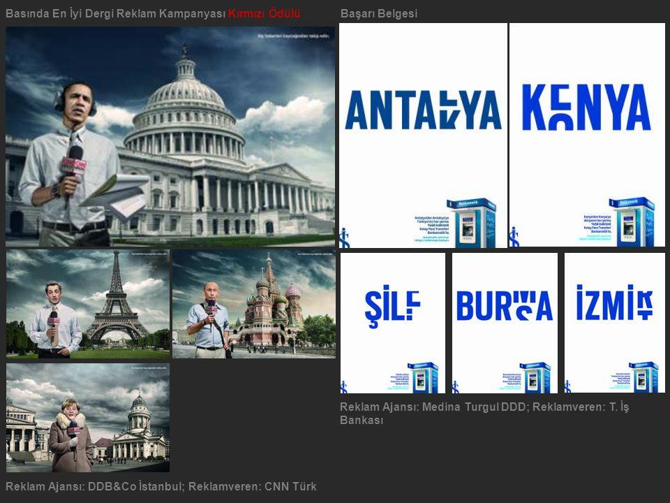 Basında En İyi Dergi Reklam Kampanyası Kırmızı ÖdülüBaşarı Belgesi Reklam Ajansı: Medina Turgul DDD; Reklamveren: T. İş Bankası Reklam Ajansı: DDB&Co