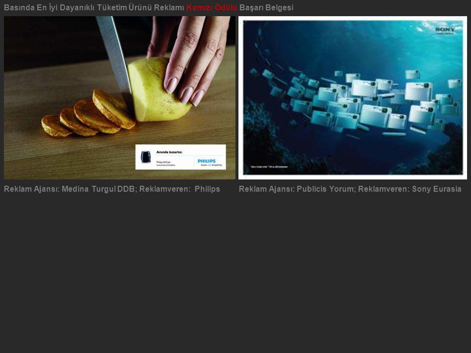 Reklam Ajansı: Medina Turgul DDB; Reklamveren: PhilipsReklam Ajansı: Publicis Yorum; Reklamveren: Sony Eurasia Basında En İyi Dayanıklı Tüketim Ürünü
