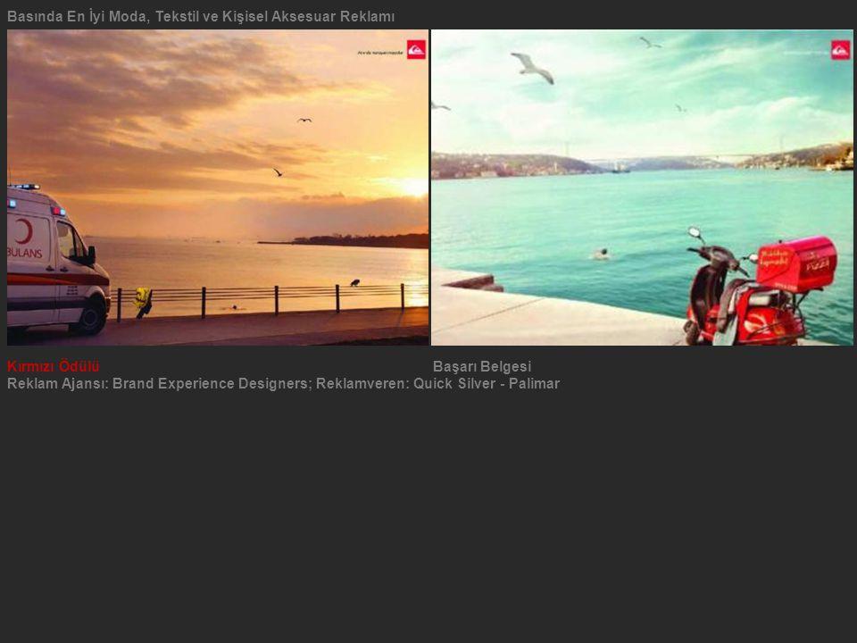 Kırmızı ÖdülüBaşarı Belgesi Reklam Ajansı: Brand Experience Designers; Reklamveren: Quick Silver - Palimar Basında En İyi Moda, Tekstil ve Kişisel Aks