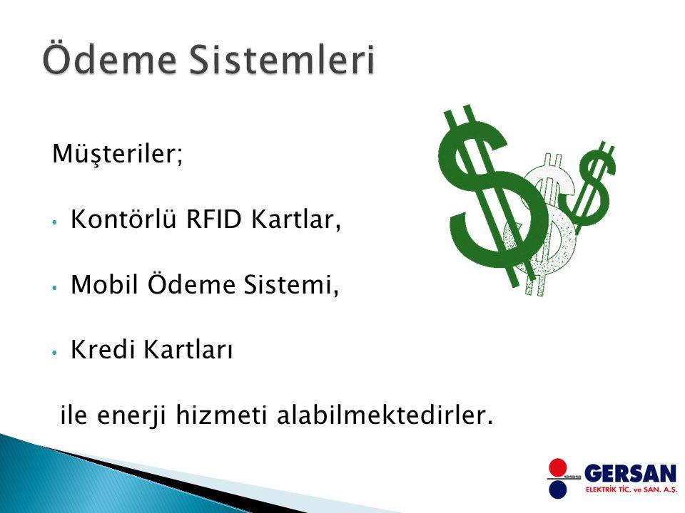 Müşteriler; Kontörlü RFID Kartlar, Mobil Ödeme Sistemi, Kredi Kartları ile enerji hizmeti alabilmektedirler.