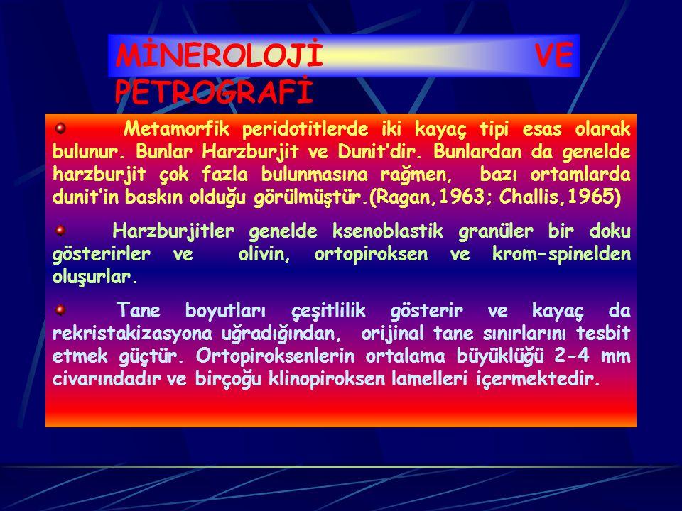 MİNEROLOJİ VE PETROGRAFİ Metamorfik peridotitlerde iki kayaç tipi esas olarak bulunur.