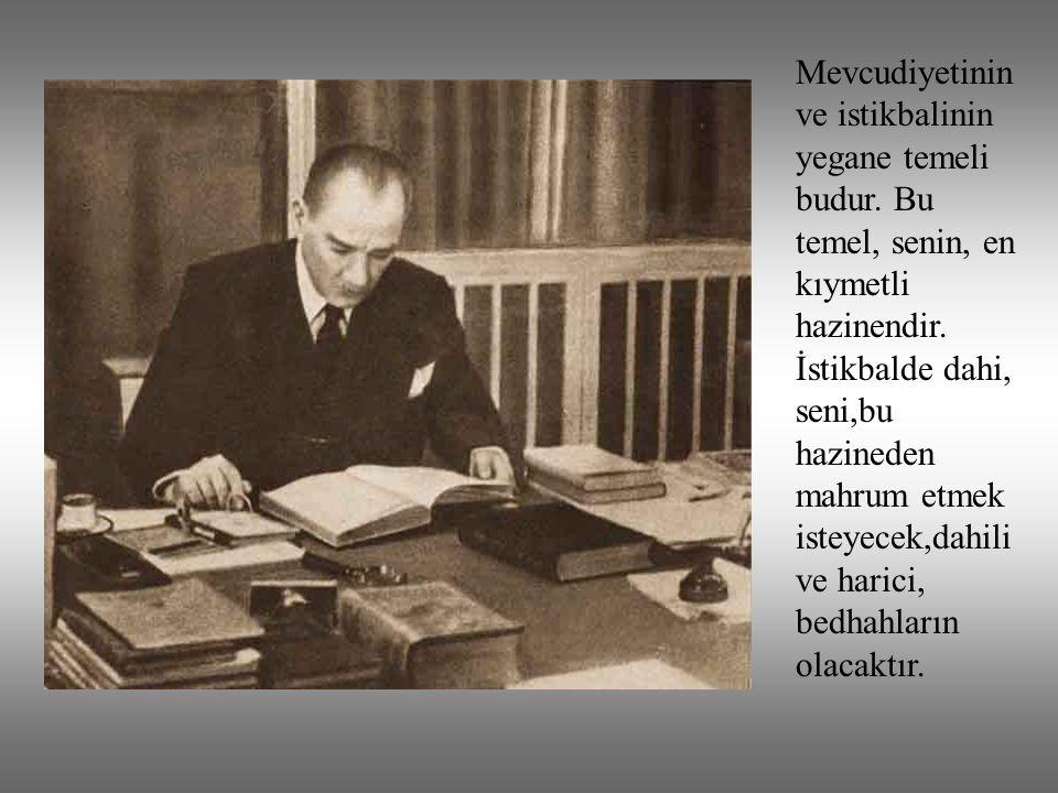 Birinci vazifen, Türk İstiklalini, Türk Cumhuriyetini, ilelebet, muhafaza ve müdafa etmektir.