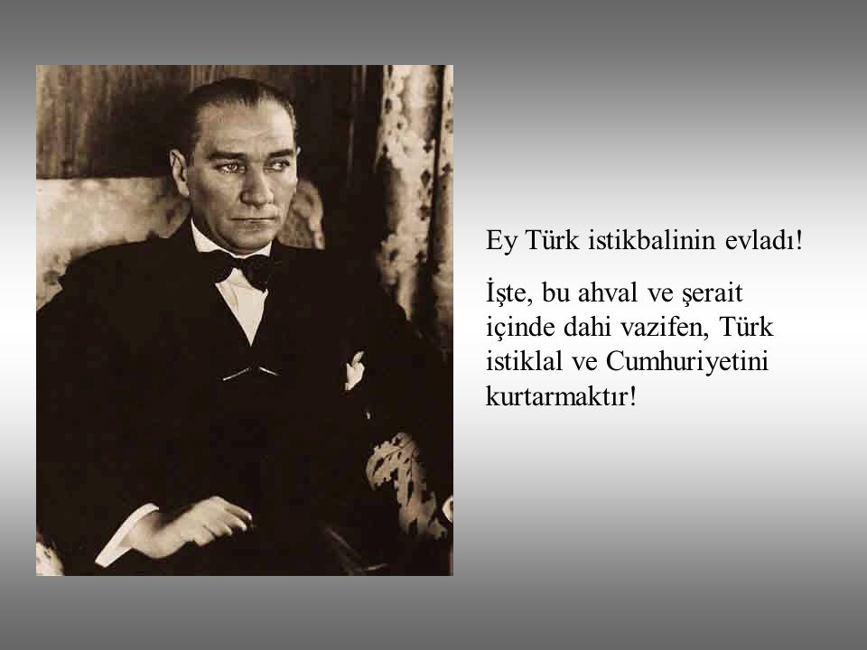 Ey Türk istikbalinin evladı.
