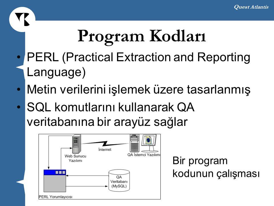 Quest Atlantis Program Kodları PERL (Practical Extraction and Reporting Language) Metin verilerini işlemek üzere tasarlanmış SQL komutlarını kullanarak QA veritabanına bir arayüz sağlar Bir program kodunun çalışması